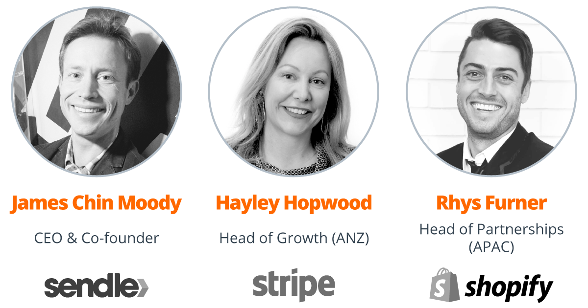 Guests James Chin Moody Sendle CEO and Co-founder, Hayley Hopwood Stripe Head of Growth (ANZ), Rhys Furner Shopify Head of Partnerships (APAC)